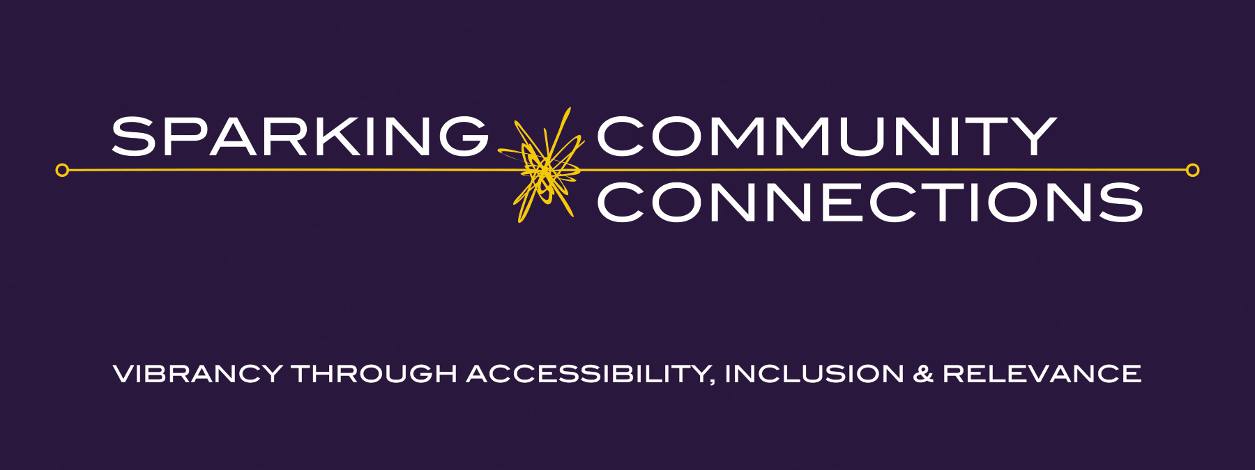 Sparking Community Connections: Vibrancy through Accessibility, Inclusion & Relevance